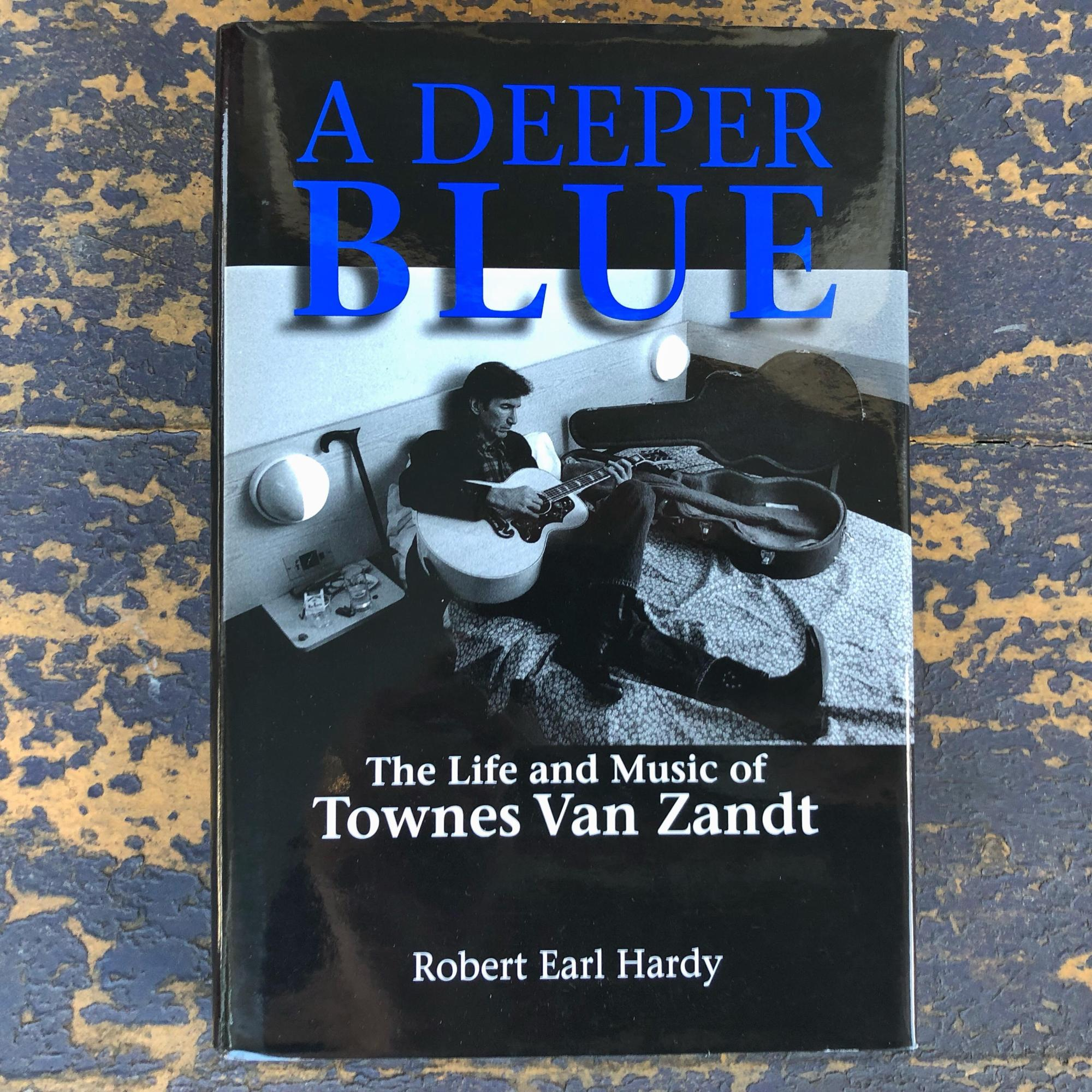The Life and Music of Townes Van Zandt A Deeper Blue